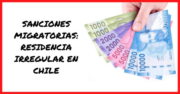 sanciones migratorias residencia irregular en chile multa extranjeria immichile