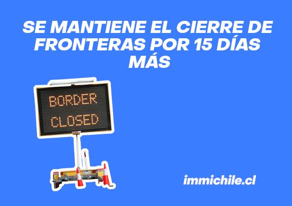 se mantiene el cierre de fronteras en chile por 15 dias mas immichile